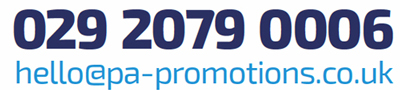 Call us on 029 2079 0006 or email hello@pa-promotions.co.uk